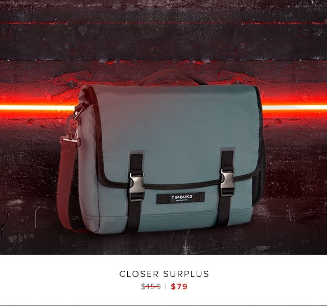Closer Surplus was $159 | now $79