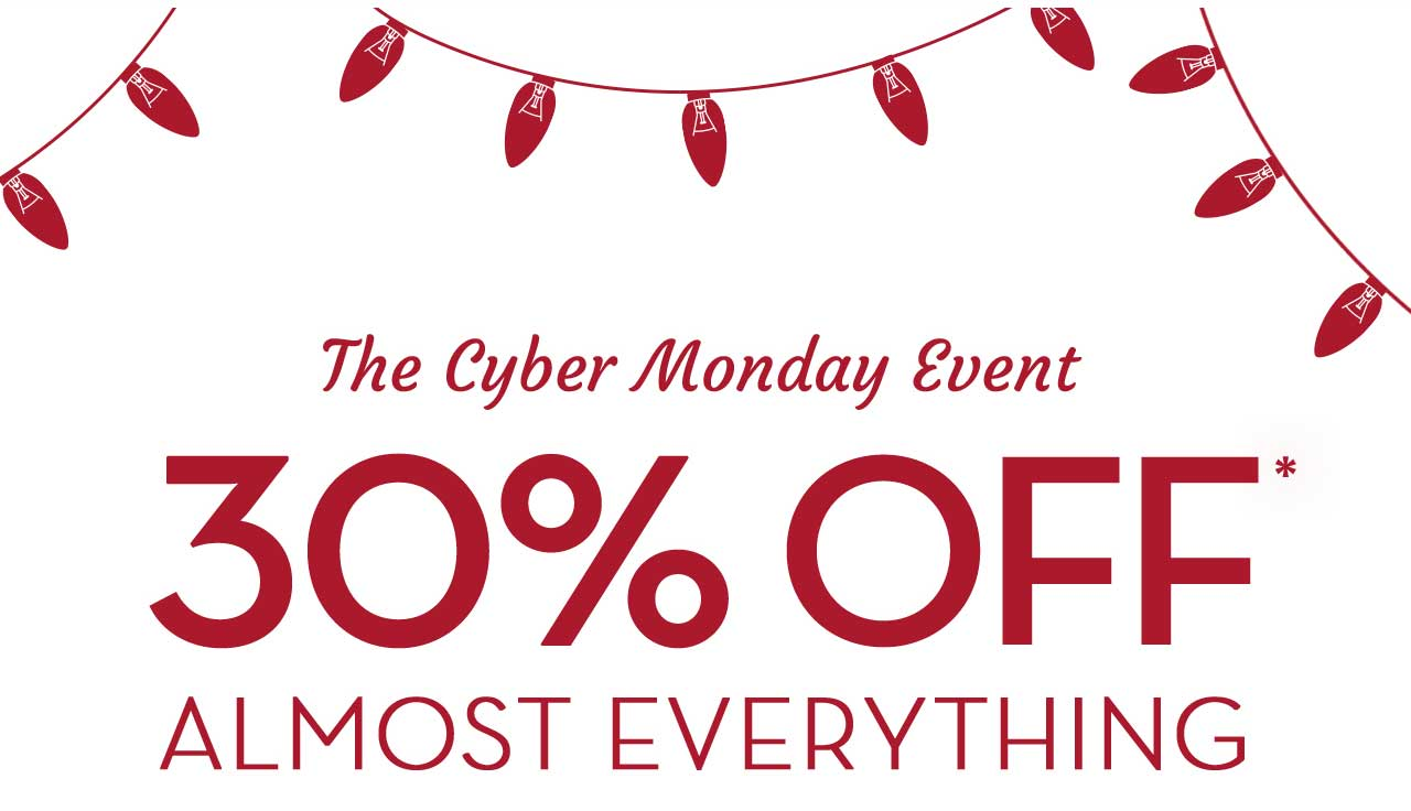 The Cyber Monday Event 30% Off* Almost Everything
