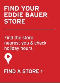 FIND YOUR EDDIE BAUER STORE   FIND A STORE