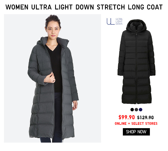 OUTERWEAR - Women Ultra Light Down Stretch Long Coat $99.90 - ONLINE + SELECT STORES - SHOP NOW