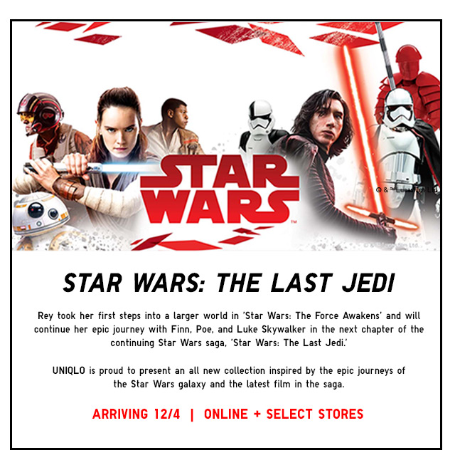 STAR WARS: THE LAST JEDI  |  ARRIVING 12/4  - ONLINE + SLECT STORES