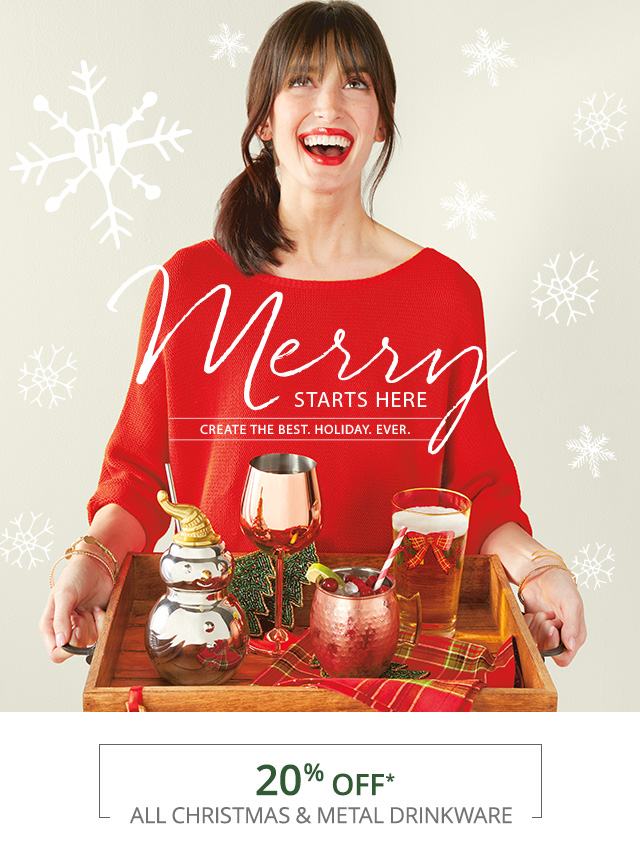 Merry starts here! 20% off all Christmas & metal drinkware. Shop now.