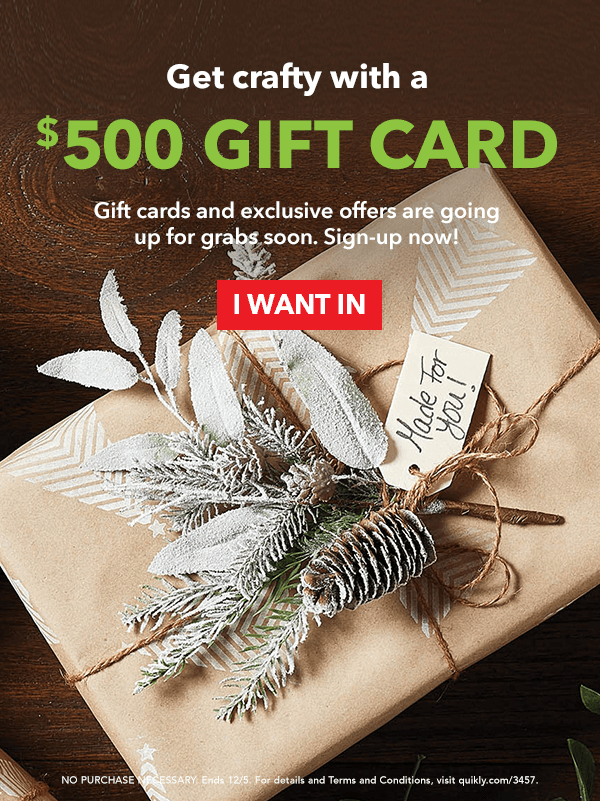 Get Crafty With A $500 Gift Card. Opt in Now. I WANT IN.