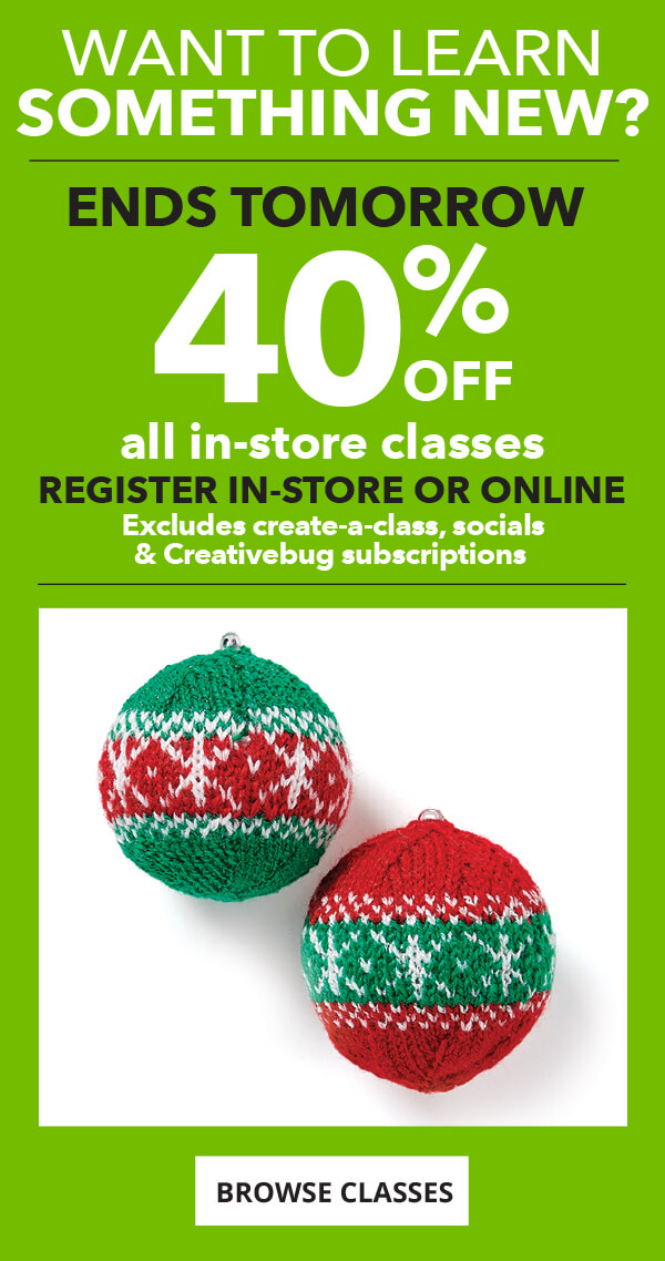 40% off all classes in-Store. Valid through November 29. BROWSE CLASSES.