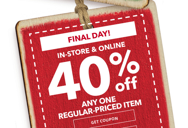 FINAL DAY! 40% off any one regular priced item. GET COUPON.