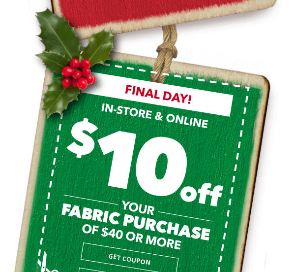 FINAL DAY! $10 off your fabric purchase of $40 or more. GET COUPON.
