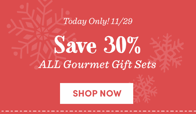 Today Only - Save 30% All Gourmet Gift Sets