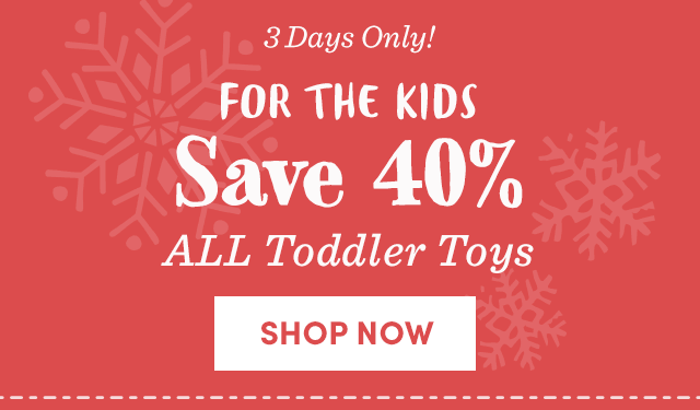 3 Days Only - Save 40% All Toddler Toys