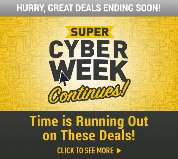 Super Cyber Week Continues! Time is Running Out on These Deals!