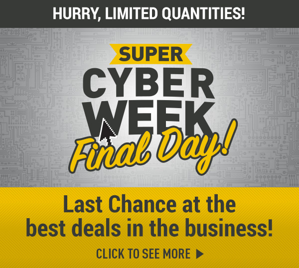 Super Cyber Week Final Day! Click to See More