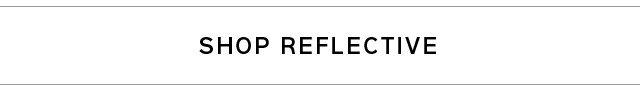 SHOP REFLECTIVE