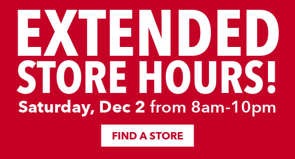 Extended Store Hours. Sat, Dec 2 from 8am to 10pm.