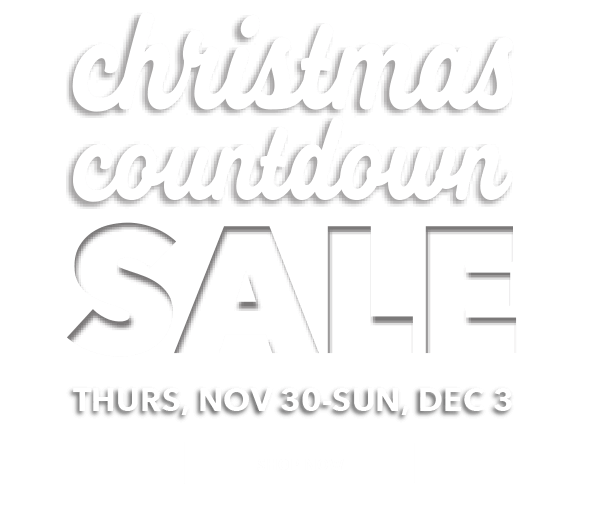 Christmas Countdown Sale. Thurs, Nov 30- Sun, Dec 3. SHOP NOW.