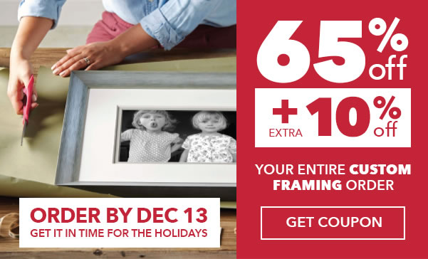 65 percent plus 10 percent off Your Entire Custom Framing Order. ENTIRE STOCK of 450 Frames and 5 Distinctive Collections. Order by December 13 to have in time for the Holiday.