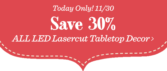 Today Only! Save 30% All LED Lasercut Tabletop Decor