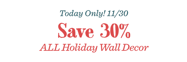 Today Only! Save 30% All Holiday Wall Decor