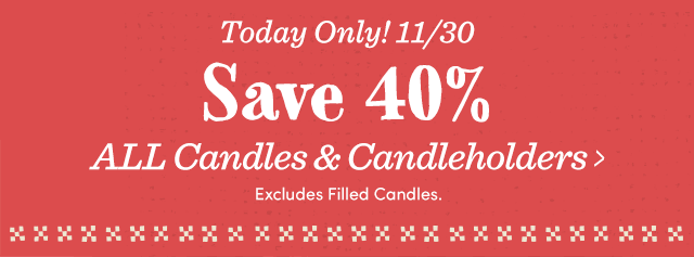 Today Only! Save 40% All Candles & Candleholders