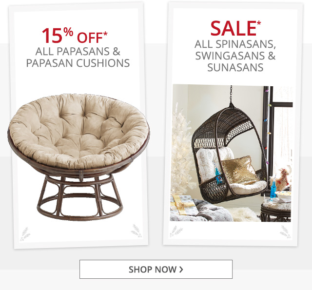 15% off all Papsans & Papasan cushions. Sale all Spinasans, Swingasans & Sunasans. Shop now.