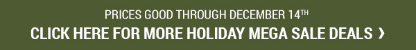 Prices good through December 14, 2017. Click for more Holiday Mega Sale Deals!