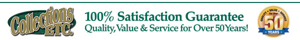 Collections Etc. | 100% Satisfaction Guarantee | Quality, Value & Service for Over 50 Years!