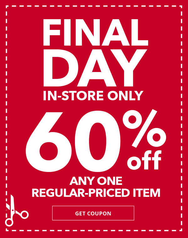 Final Day! 60 percent off Any One Regular-Priced Item In-Store Only. GET COUPON.