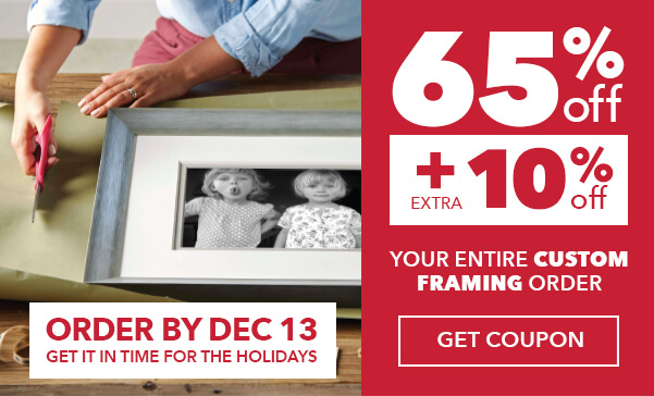65 percent off plus extra 10 percent off Your Entire Custom Framing Order. Order by December 13 to get it in time for the holidays. GET COUPON.