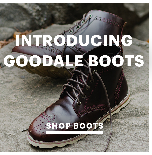 Introducing Goodale Boots