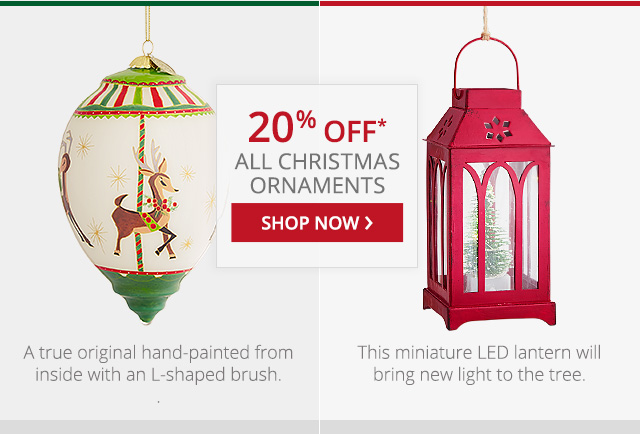 20% off all Christmas ornaments. Shop now.