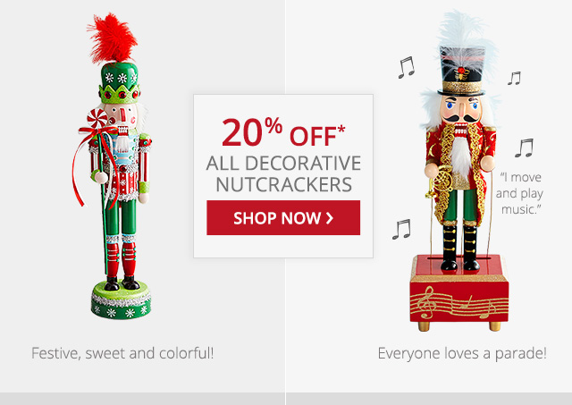 20% off all decorative nutcrackers. Shop now.