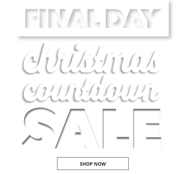 FINAL DAY. Christmas Countdown Sale. SHOP NOW.