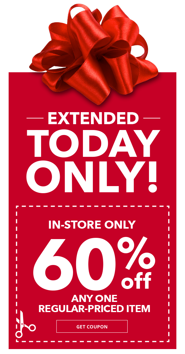 Extended Today Only! 60 percent off Any One Regular-Priced Item In-Store Only. GET COUPON.