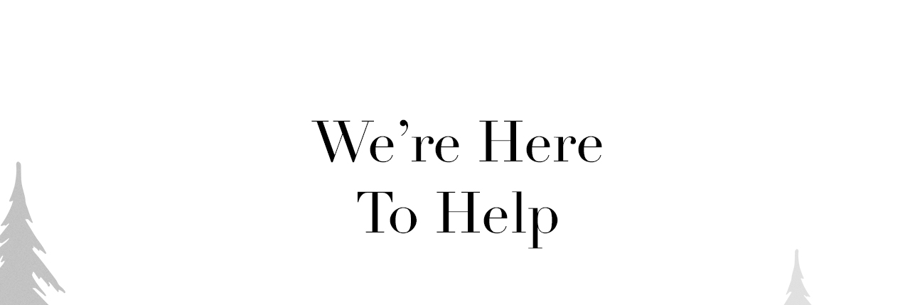We're Here To Help