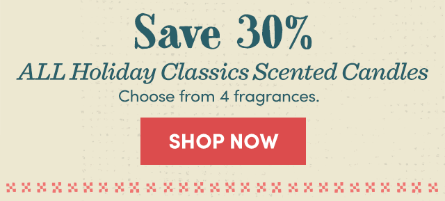 Save 30% ALL Holiday Classics Scented Candles