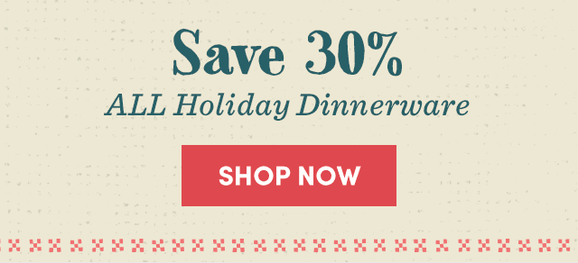 Save 30% ALL Holiday Dinnerware