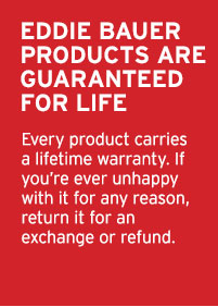 EDDIE BAUER PRODUCTS ARE GUARANTEED FOR LIFE
