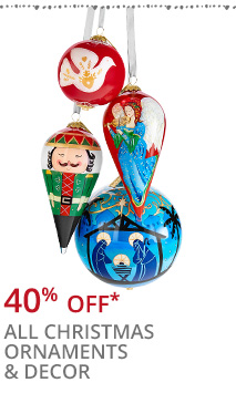 40% off* all Christmas ornaments and dcor.