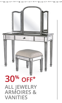 30% off* off all jewelry amoires & vanities