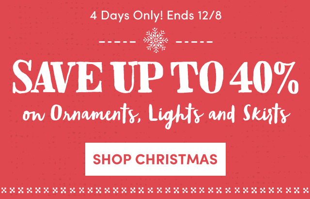 Save Up To 40% On Ornaments, Lights & Skirts