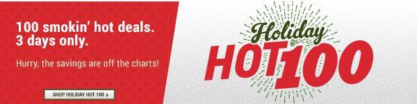 Holiday Hot 100! 100 smokin' hot deals. 3 days only.