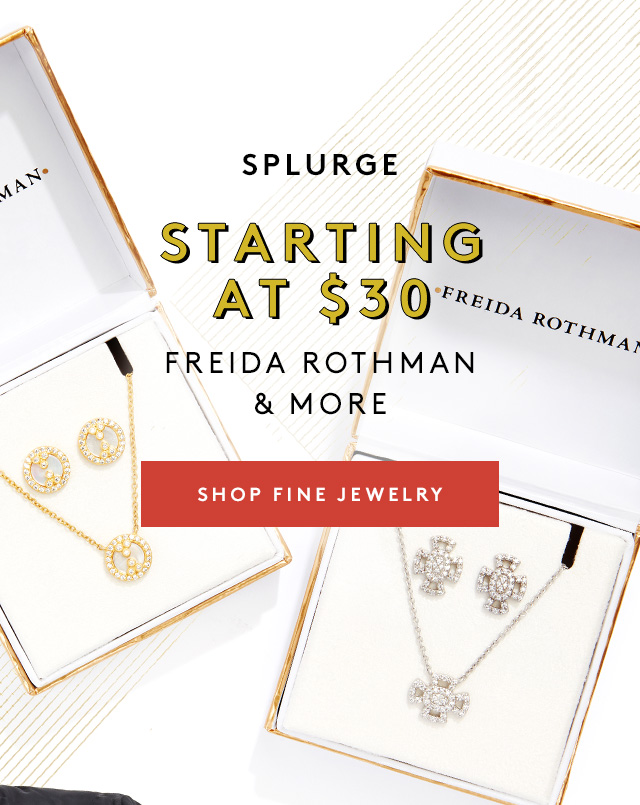 Splurge | Starting at $30 | Freida Rothman & More | Shop Fine Jewelry