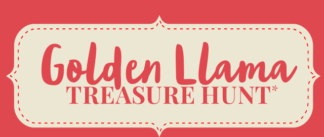 Golden Llama Treasure Hunt* Is Back!