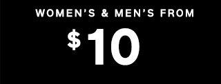 WOMEN'S & MEN'S FROM $10