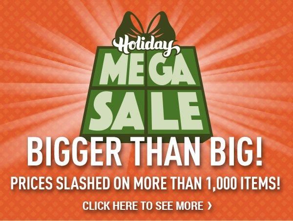 Holiday Mega Sale! Bigger Than Big!