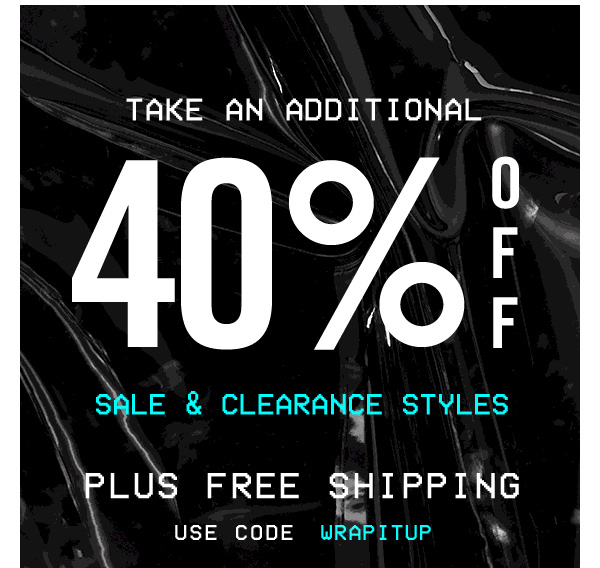 TAKE AN ADDITIONAL 40% OFF SALE & CLEARANCE STYLES + FREE SHIPPING! Use code WRAPITUP at checkout!