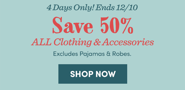 Last 4 Days - Save 50% All Clothing & Accessories