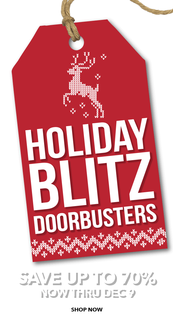 Holiday Blitz Doorbusters. Save up to 60 percent. Now through November 21. SHOP NOW.
