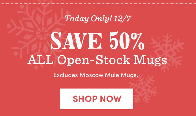 Today Only! Save 50% ALL Open-Stock Mugs