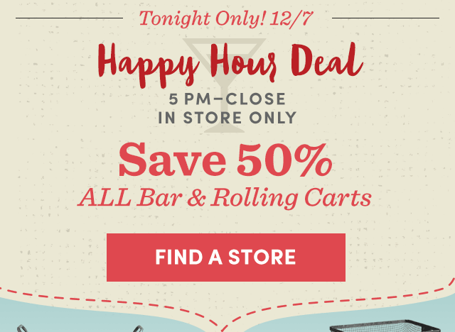 Happy Hour! 5pm-Close: Save 50% All Bar & Rolling Carts - In Store Only