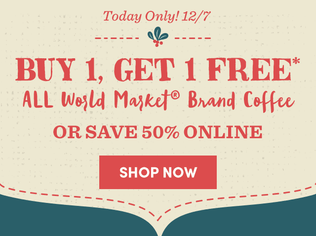 Today Only! Buy 1, Get 1 Free ALL World Market Brand Coffee*