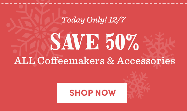Today Only! Save 50% ALL Coffeemakers & Accessories
